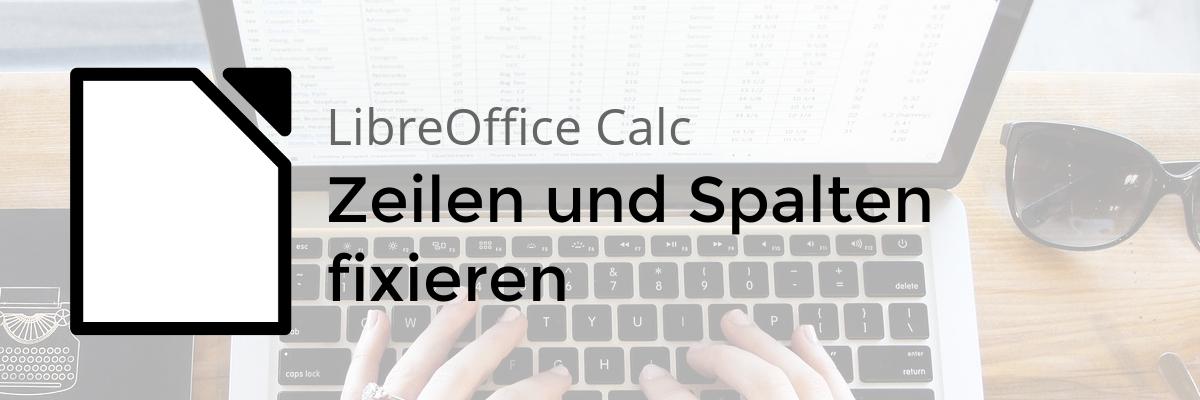 LibreOffice-Tipp: Zeilen oder Spalten in Calc fixieren